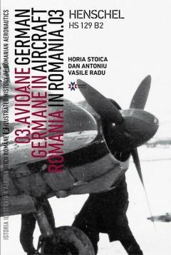 Avioane Germane in Romania - Istoria ilustrata a aeronauticii romane, Volumul 6