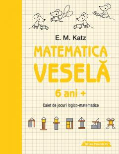 Matematica vesela. Caiet de jocuri logico-matematice (6 ani +)