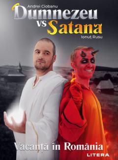 Dumnezeu vs. Satana. Vacanta in Romania