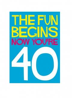 Felicitare - The Fun Begins Now You're 40