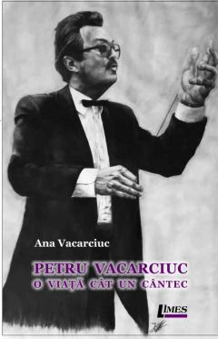 Petre Vacarciuc - O viata cat un cantec