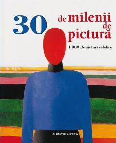 30 de milenii de pictura. 1000 de picturi celebre