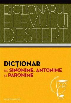 Dictionar de sinonime, antonime, paronime - Dictionarul elevului destept