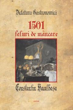 Dictatura gastronomica. 1501 feluri de mancare de Constantin Bacalbasa