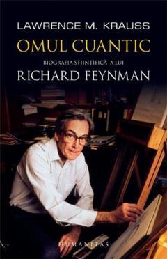 Omul cuantic. Biografia stiintifica a lui Richard Feynman