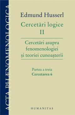 Cercetari logice II - partea a treia. Cercetarea 6. Cercetari asupra fenomenologiei si teoriei cunoasterii