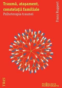 Trauma, atasament, constelatii familiale. Psihoterapia traumei