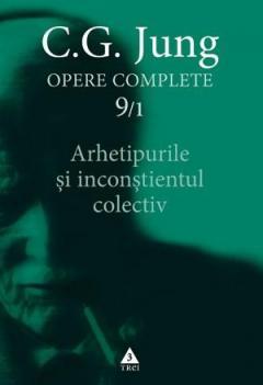 Opere complete. Vol. 9/1. Arhetipurile si inconstientul colectiv