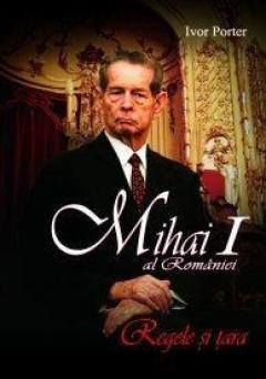 Mihai I al Romaniei. Regele si tara - ed. 2