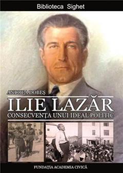 Ilie Lazar. Consecventa unui ideal politic