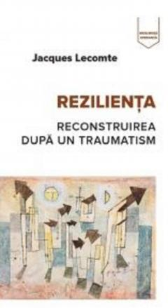 Rezilienta - Reconstruirea dupa traumatism